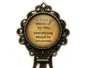 """Alice in Wonderland """"If I had a world of my own, everything would be nonsense."""" Bookmark"""