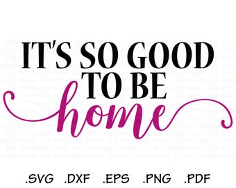It's So Good to be Home SVG File, Modern Art Svg, Home Sweet Home Sign, Welcome SVG File, Silhouette Cameo, Cricut Design - CA494