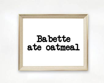 Babette Ate Oatmeal Printable - Gilmore Quote - Babette Printable - Gilmore Printable - Gilmore Wall Decor - Digital Download - Instant Art