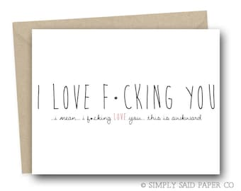Funny Valentine's Day Card - I love F-cking you ... i mean.. I f-cking love you... this is awkward - Valentine's Card, Anniversary Card