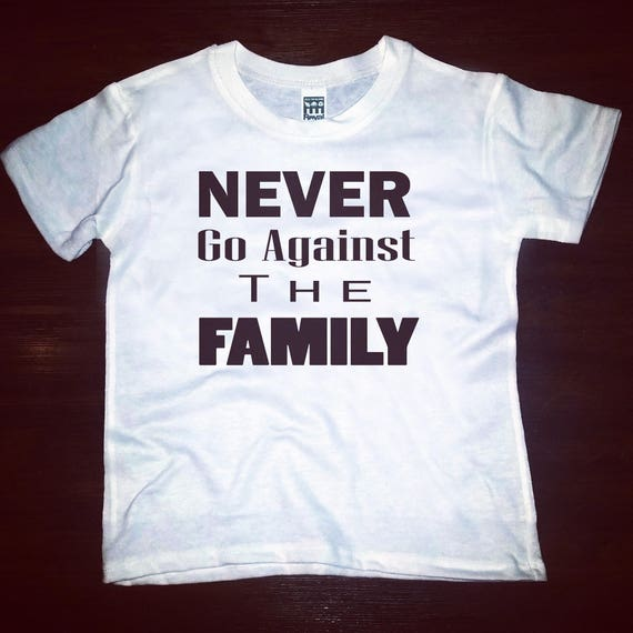 Never Go Against The Family Tee