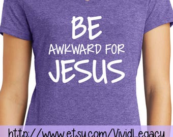 Be Awkward for Jesus - Womens Soft V-Neck Faith Christian Shirt