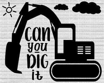 Can You Dig It SVG, Construction SVG, Boys SVG, Digger Svg, T-Shirt Svg, Graphic Overlay, Excavator Svg, Vinyl Decal Svg, Diy Nursery