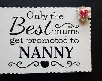 Personalised Only The Best Mums Get Promoted To Nanny Grandma Nanna Nan Free standing wooden Sign Plaque Mother's day Gift