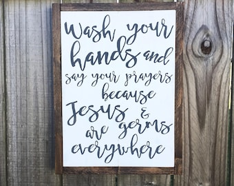 Wash Your Hands and Say Your Prayers Because Jesus and Germs are Everywhere Rustic Bathroom Sign