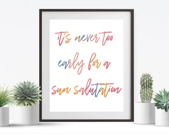 Yoga Art Print- It's Never Too Early For a Sun Salutation