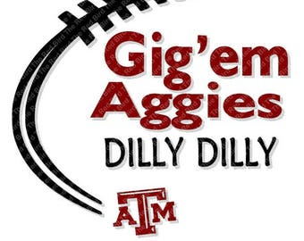 Dilly Dilly Texas A & M Gig'em Aggies Football funny printable Digital download cut file  SVG, DXF, PNG, EpS, PdF