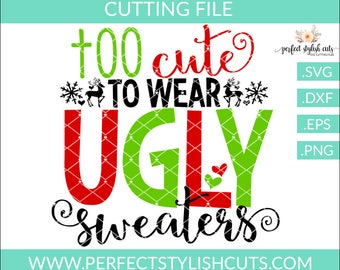 Too Cute To Wear Ugly Sweaters SVG, DXF, EPS, png Files for Cutting Machines Cameo or Cricut - Christmas Svg, Santa Svg, Ugly Sweater Svg