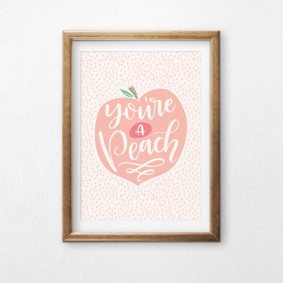 Printable Art, You're a Peach, Inspirational Quote, Motivational Art, Typography Quote, Digital Download Print, Quote Printables