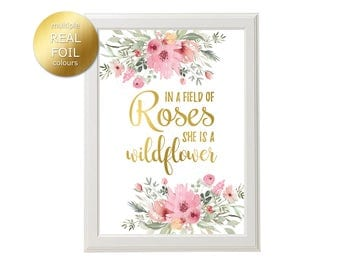 In a Field Of Roses She is a Wildflower Gold Foil Print, Floral Nursery Art, Pink & Gold, Baby Girl Nursery Decor, Rose Gold Silver Foil Art