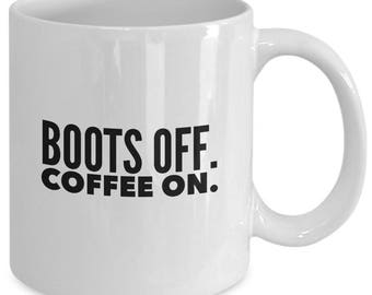 BOOTS OFF. COFFEE On. - Funny Mug for Cowgirls - Country Girl Gift - Coffee Lover - 11 oz white coffee tea cup