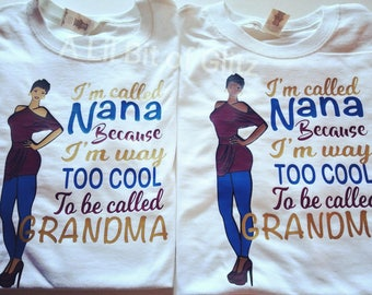I'm called Nana because I am too cool to be called GRANDMA