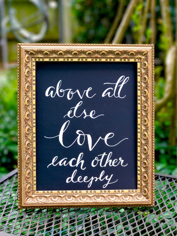 Above All Else Love Each Other Deeply - Chalkboard Art Print/Heavyweight Chalkboard or Art Paper/white or black ink/custom wording