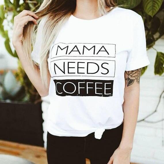 MAMA NEEDS COFFEE, White Tees, Coffee Tee, Mama Needs Coffee Tshirt, Coffee Lover Shirt, Coffee Tees, Coffee Lovers Gift, Coffee Tshirt