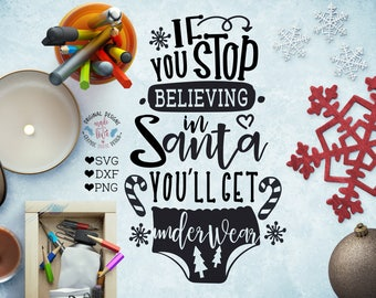 Believe in Santa SVG, If you stop believing in Santa you'll get underwear Cut File in SVG, dxf, png, Funny Christmas svg, funny santa svg