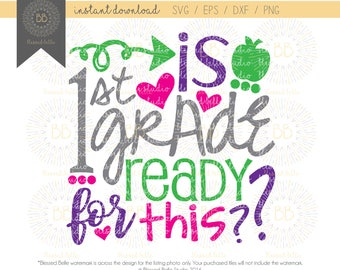 first grade SVG, back to school svg, is 1st grade ready for this svg, 1st grade svg, eps, dxf, png file, Silhouette, Cricut