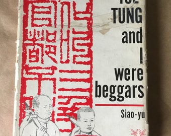 Mao Tse-Tung and I were beggars by Siao-Yu First Edition