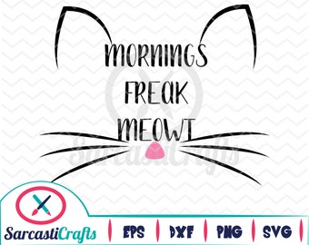 Mornings Freak Meowt - Cat Graphic - Digital download - svg - eps - png - dxf - Cricut - Cameo - cutting machine files