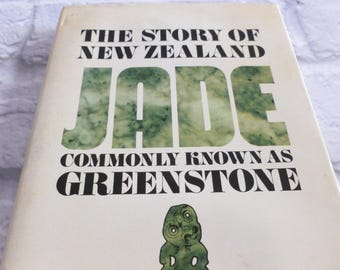 Vintage Book The Story of New Zealand Jade Commonly Known as Greenstone by G L Pearce  1971