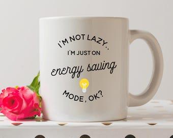 I'm Not Lazy I'm On Energy Saving Mode Mug | Cute Mugs | Funny Mugs | Best Friend Mugs | Coffee Mug | Funny Quote | Funny gifts |