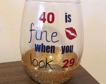 40 is fine when you look 29 glass - 40th birthday - 40th birthday gift - Mothers birthday glass - Birthday Glass - 40th birthday glass