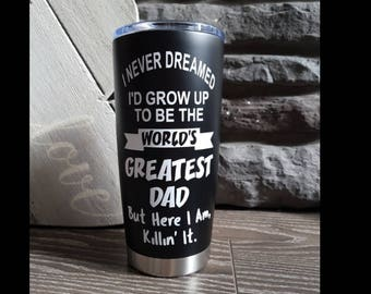 Never dreamed I'd grow up to be the world's greatest dad - coffee to go - stainless steel tumbler - coffee mug - black - travel mug