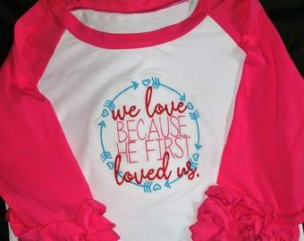 Girls Ruffle Raglan Monogram Shirt- We Love Because He First Loved Us