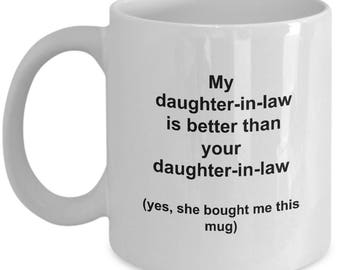 Mother In Law Gifts From Daughter In Law Funny - My Daughter-In-Law Is Better Than Your Daughter In Law - Father Mom Dad Coffee Mug