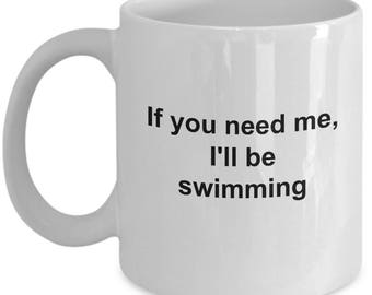 Swimming Mug - I Love To Swim Gift - If You Need Me - Funny Swimmer Themed Coffee Cup