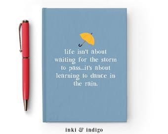 Writing Journal, Hardcover Notebook, Sketchbook, Inspirational Quote - Life isn't about waiting for the storm to pass, dance in the rain