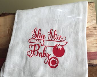 Funny kitchen towel, flour sack kitchen towel, Slice Slice Baby