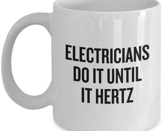 Funny Electrician Mug - Electrician Gift Idea - Electricians Do It Until It Hertz