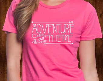 Adventure Is Out There T Shirt - Party Shirts - Custom Tee - Party Tee - Personalized Tee - Drinking Shirt - Adventure Shirt - Gift for Her