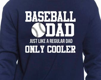 Baseball Dad Just Like A Regular Dad Only Cooler -  Sports Dad Sweatshirt - Gift for Dad - Funny Dad Sweatshirt