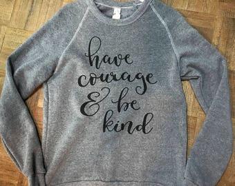 Have courage and be kind sweatshirt
