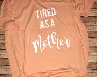 Tired As A Mother Soft T-Shirt