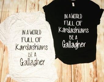 In a world full of Kardashians be a Gallagher. Shameless Inspired Funny Shirt. Graphic Soft Tee. Bella Canvas TVShow Shirt. Shameless tshirt