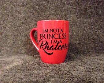 12 oz Game of Thrones Inspired Im Not a Princess Im a Khalessi Coffee Mug