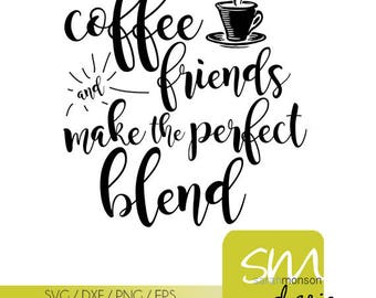 Coffee and Friends make the perfect blend • svg file • eps file •  png file • sihouette cutting file • download file • diy sign
