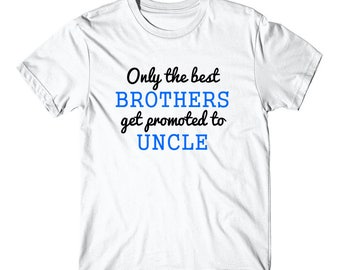 Only The Best Brothers Get Promoted To Uncle T-Shirt