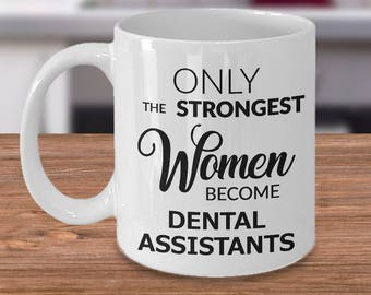 Dental Assistant Gifts for Women - Only the Strongest Women Become Dental Assistants Coffee Mug