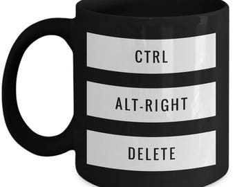 Control ALT-RIGHT DELETE! Mug Computer Joke Humorous Coffee Mug for The Cool Progressive in Your Life!