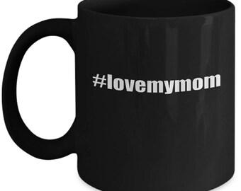 I #LoveMyMom Hashtag Trending Social Mothers Day Ceramic Coffee Tea Mug Cup Black