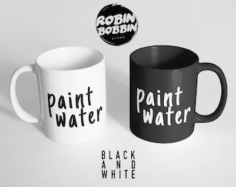 Paint Water Mug - Funny Coffee Mug, Large Mug, Funny Mug, Funny Gift for Friend, Quote Mug, Art Mug, Painter Gift Mug, Black and White Mug