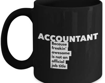 Accountant because freakin' awesome is not an official job title - Unique Gift Black Coffee Mug