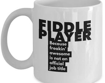 Fiddle Player because freakin' awesome is not an official job title - Unique Gift Coffee Mug