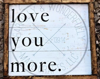 Love you more / Farmhouse Decor / Rustic Sign /Shiplap Sign