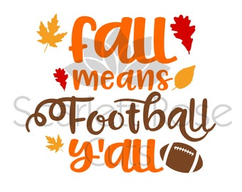 Fall means Football yall, Autumn, Thanksgiving SVG cut file for silhouette cameo and cricut