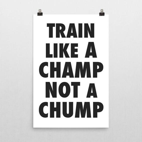 Train Like A Champ Not A Chump | Wall Art | Poster