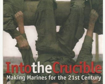 S Into the Crucible Making Marines for the 21st Century 1998 Book by James B Woulfe